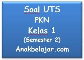 Soal UTS PKn kelas 1 semester 2  tahun 2016