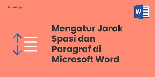 Cara Mengatur Spasi dan Jarak Paragraf di Microsoft Word