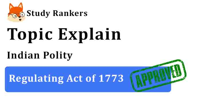 Regulating Act of 1773 - Indian Polity