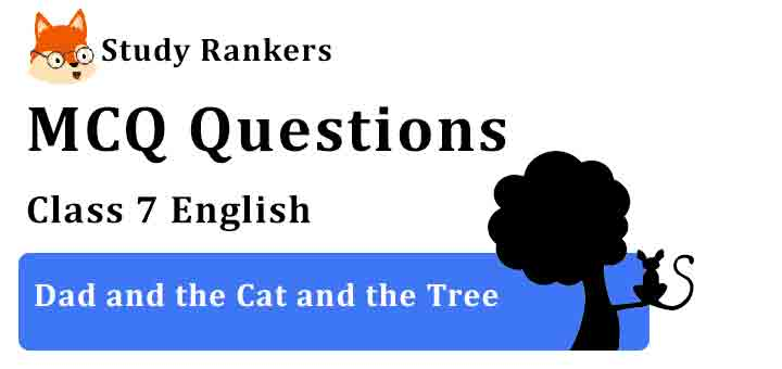 MCQ Questions for Class 7 English Dad and the Cat and the Tree Honeycomb