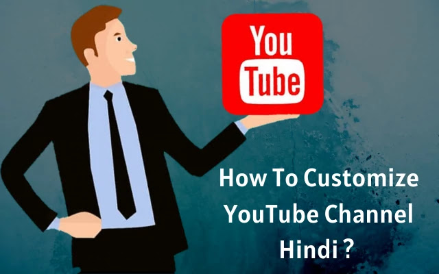 youtube channel customize kaise kare, how to customize youtube channel, youtube channel, customize youtube channel, youtube channel customize karna shikhe
