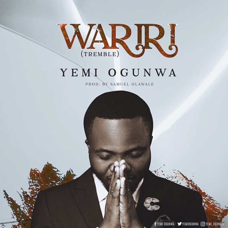 Yemi Ogunwa - Wariri Lyrics & Mp3 Download