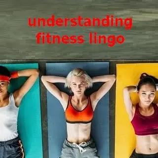 understanding fitness lingo