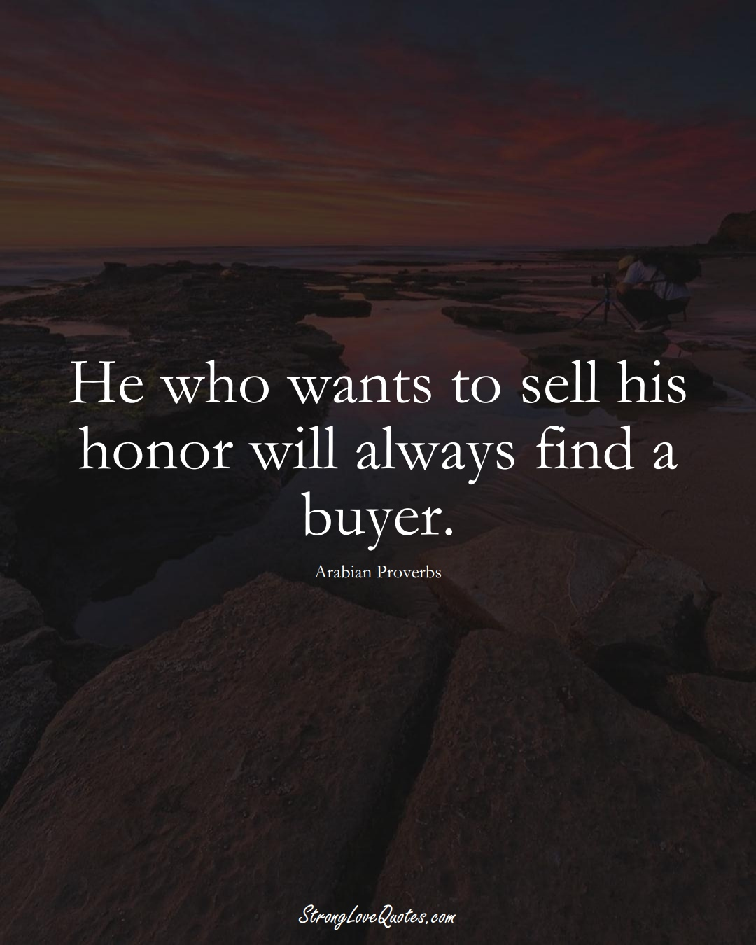 He who wants to sell his honor will always find a buyer. (Arabian Sayings);  #aVarietyofCulturesSayings