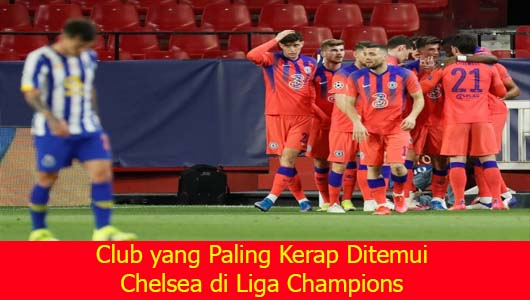 Club yang Paling Kerap Ditemui Chelsea di Liga Champions
