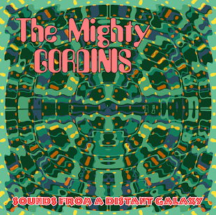 The Migthy Gordinis - Sounds From A Distant Galaxy