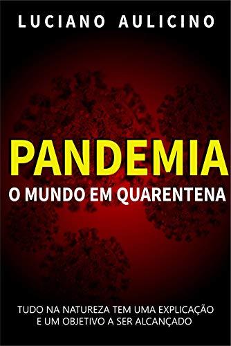 Pandemia: O mundo em quarentena