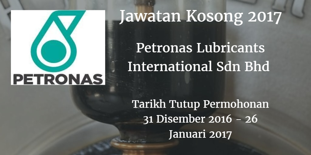 Jawatan Kosong Petronas Lubricants International Sdn Bhd  31 Disember 2016 - 26 Januari 2017