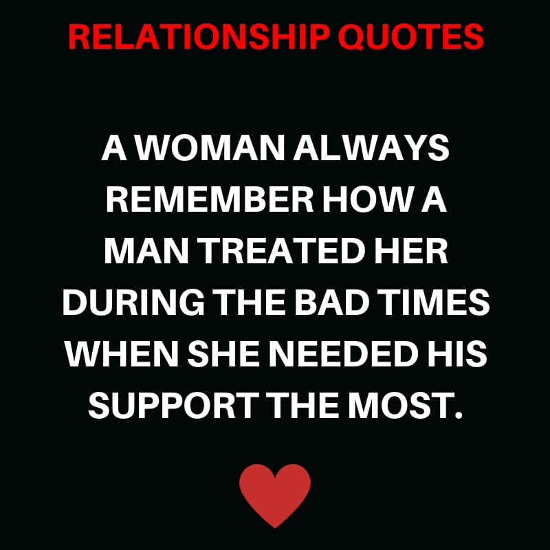 A Woman Always Remember How A Man Treated Her During the Bad times when She Needed His Support the Most.