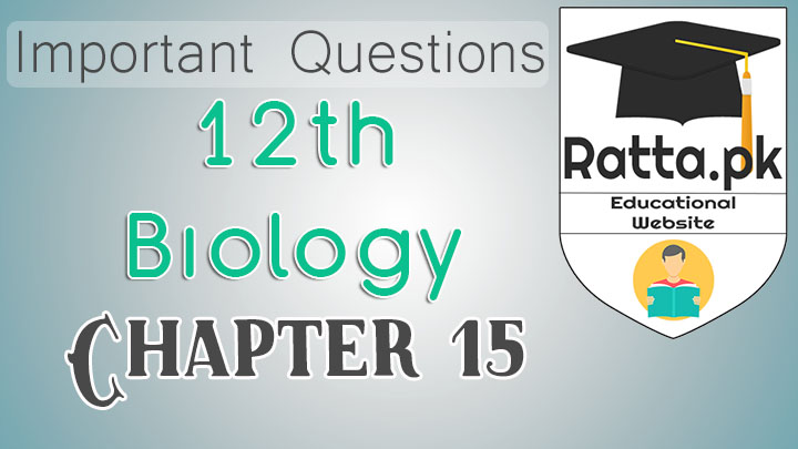 FSc 2nd Year Biology Chapter 15 Important Short and Long Questions Notes