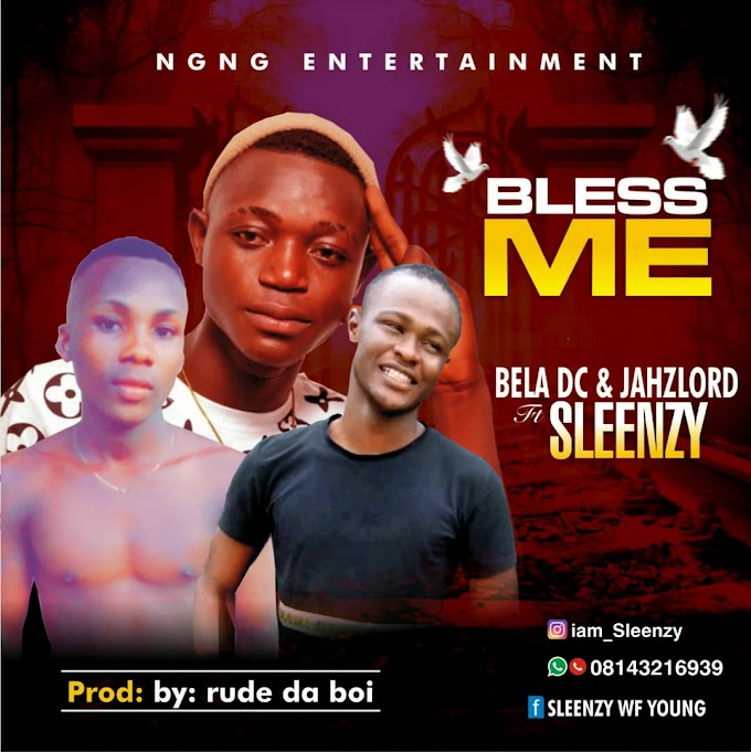 [Music] SLEENZY_Bless me_ft BELA DC X JAHLORD