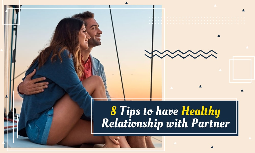Wonderful 8 Tips to have Strong Relationship with your Partner
