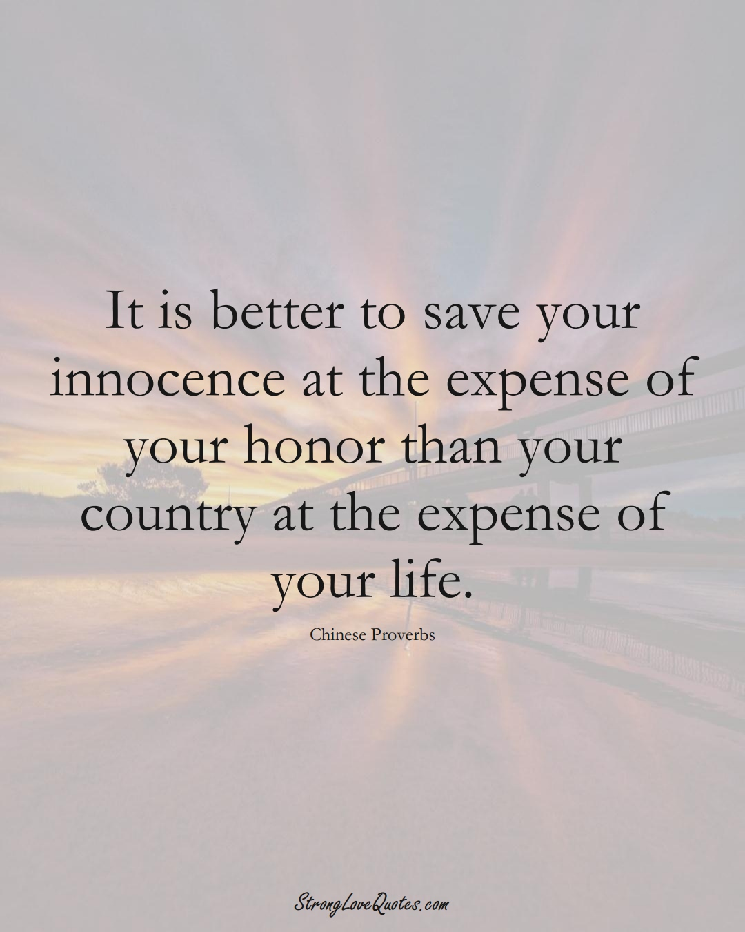 It is better to save your innocence at the expense of your honor than your country at the expense of your life. (Chinese Sayings);  #AsianSayings