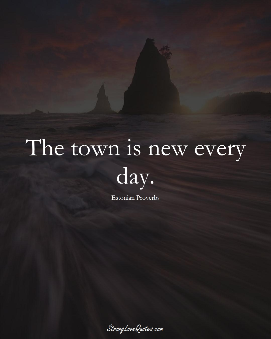 The town is new every day. (Estonian Sayings);  #EuropeanSayings