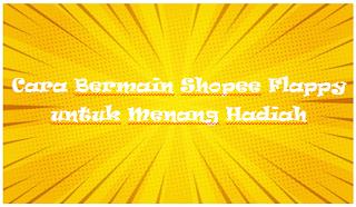 Cara Bermain Shopee Flappy untuk Menang Hadiah