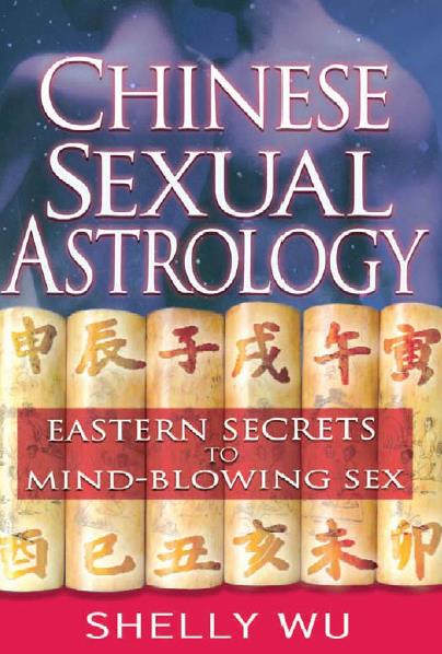 Chinese Sexual Astrology- Eastern Secrets to Mind-Blowing Sex