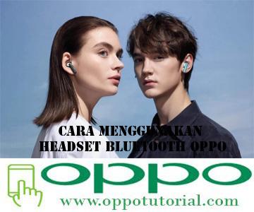 Cara Menggunakan Headset Bluetooth Oppo