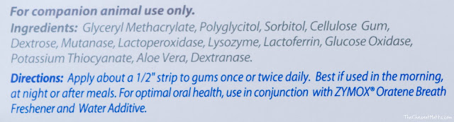 "Ingredients: Glyceryl Methacrylate, Polyglycitol, Sorbitol, Cellulose Gum, Dextrose, Mutanase, Lactoperoxidase, Lysozyme, Lactoferrin, Glucose Oxidase, Potassium Thiocyanate, Aloe Vera, Dextranase    Directions: Apply about a 1/2"" strip to gums once or twice daily. Best if used in the morning, at night or after meals. For optimal oral health, use in conjunction with ZYMOX Oratene Breath Freshener and Water Additive."