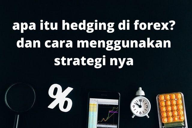 Apa itu Hedging Forex? Bagaimana cara hedging ?