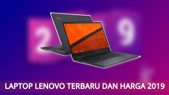 7 Daftar Laptop Lenovo Terbaik Untuk Aktivitas Kerja dan Harga 2019