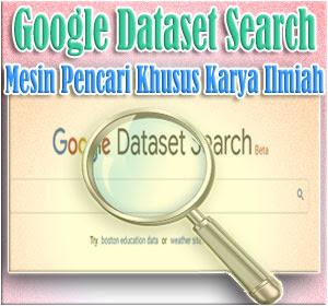 Google 'Dataset Search', Mesin Pencari Khusus Karya Ilmiah