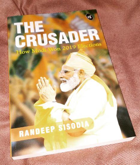 The Crusader: How Modi Won 2019 Elections by Randeep Sisodia