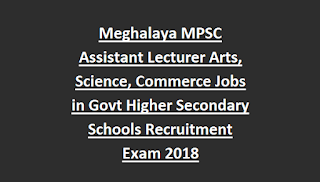 Meghalaya MPSC Assistant Lecturer Arts, Science, Commerce Jobs in Govt Higher Secondary Schools Recruitment Exam 2018
