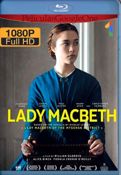Lady Macbeth [2016] [1080p BRrip] [Latino-Inglés] [LaPipiotaHD]