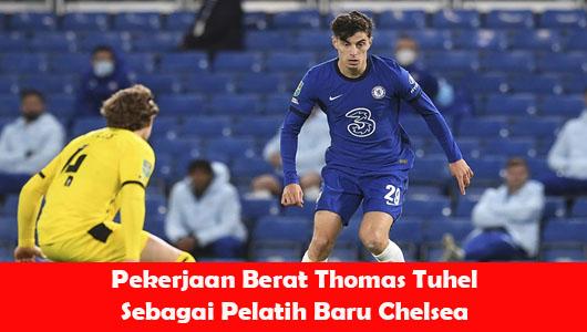 Pekerjaan Berat Thomas Tuhel Sebagai Pelatih Baru Chelsea