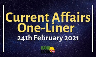 Current Affairs One-Liner: 24th February 2021