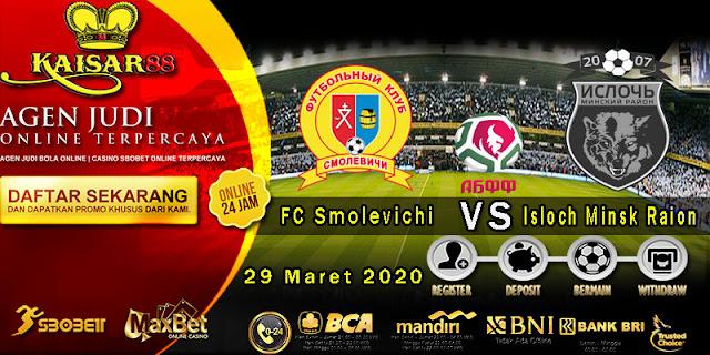 Prediksi Bola Terpercaya Belarus FC Smolevichi vs Isloch Minsk Raion 29 Maret 2020