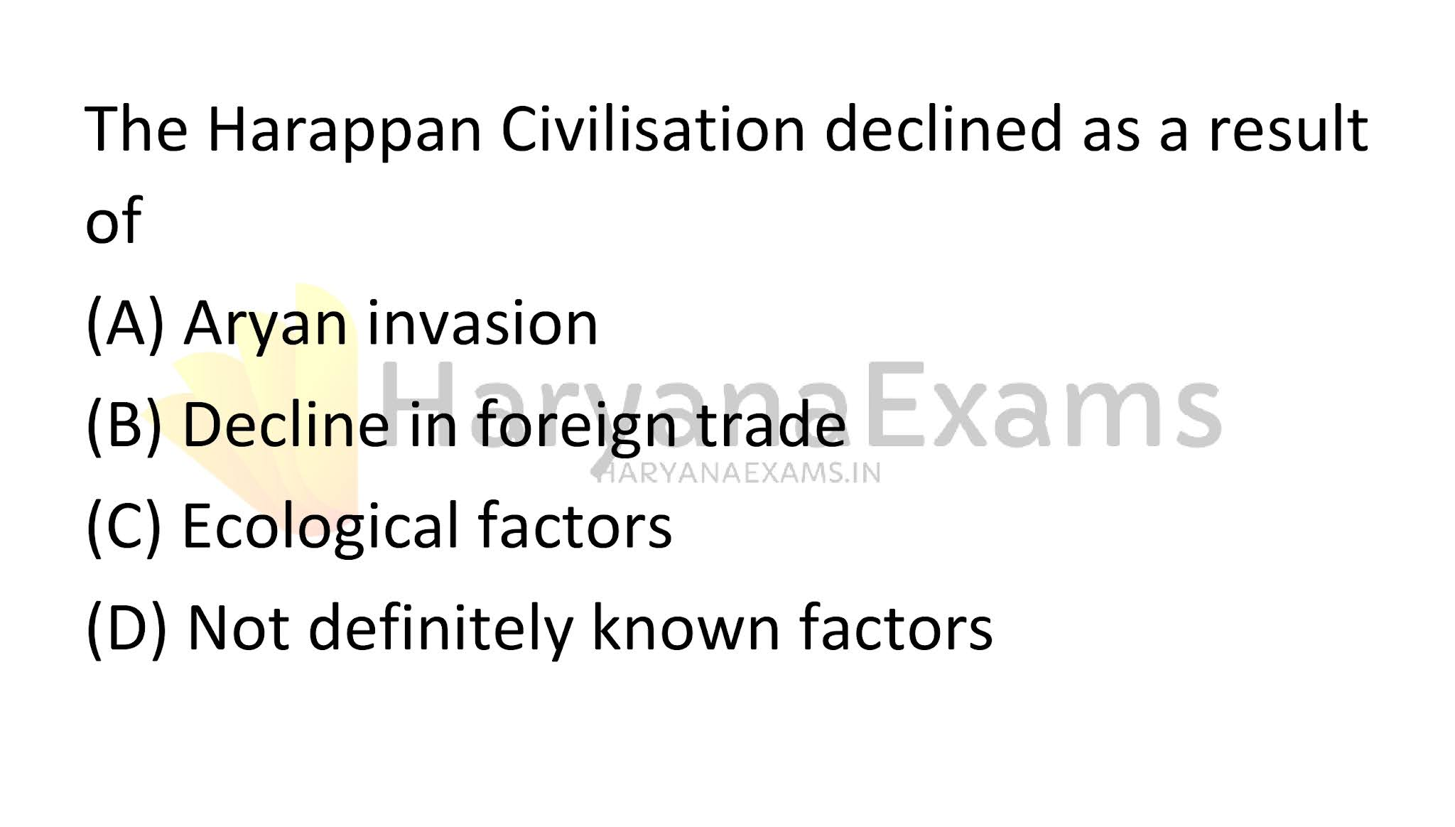 The Harappan Civilisation declined as a result of