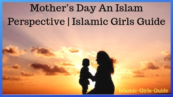 Mother's Day An Islam Perspective | Islamic Girls Guide