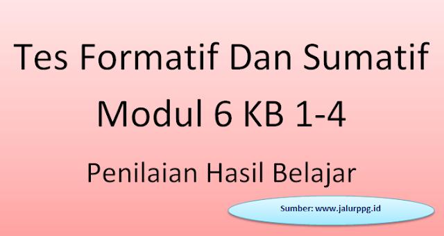 Tes Formatif Dan Sumatif Modul 6 Kb 1-4 Penilaian Hasil Belajar