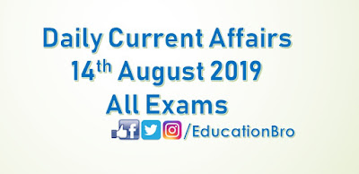 Daily Current Affairs 14th August 2019 For All Government Examinations