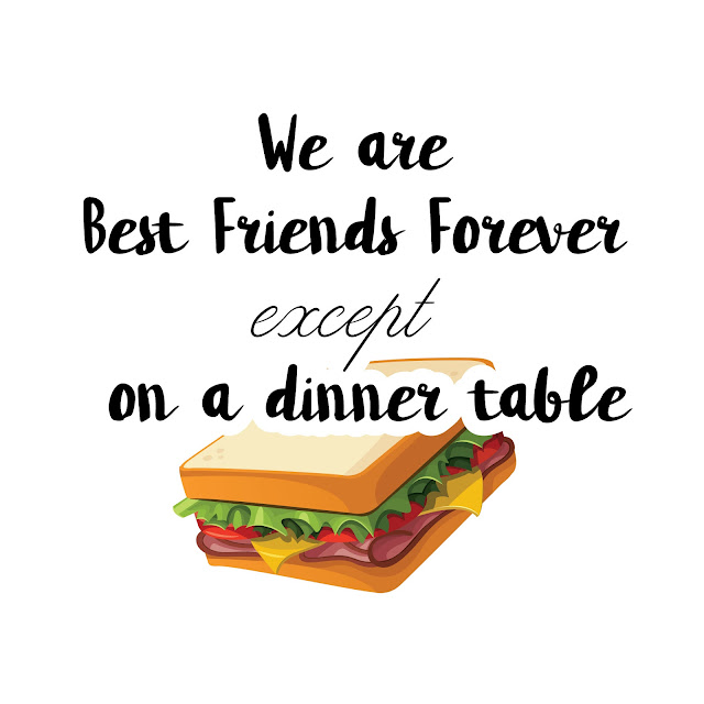 We are Best Friends Forever except on a dinner table