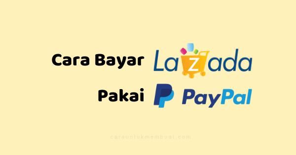 Cara Bayar Lazada Pakai Paypal