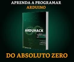 E-book ARDUHACK - Pare de copiar projetos e comece a construir os seus agora mesmo!