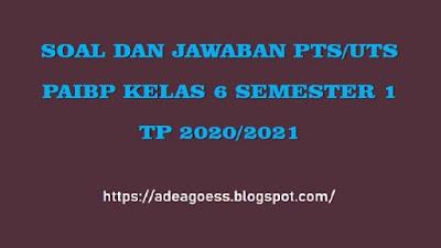 Download Soal PTS/UTS Pendidikan Agama Islam Kelas 6 Semester 1 SD/MI TP 2020/2021