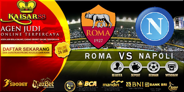 PREDIKSI TEBAK SKOR JITU LIGA ITALIAN SERIE A ROMA VS NAPOLI 15 OKTOBER 2017