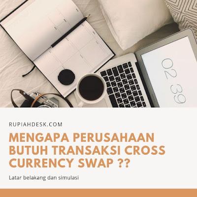 Mengapa Perusahaan Membutuhkan Transaksi Cross Currency Swap?? Ini Penjelasannya