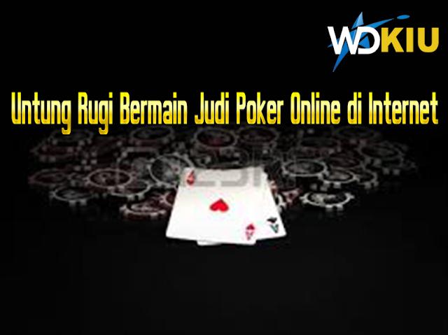 Untung Rugi Bermain Judi Poker Online di Internet