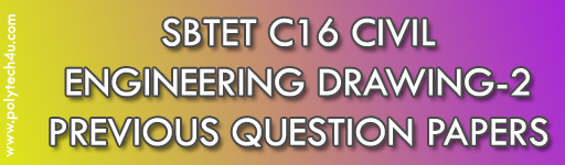 SBTET CIVIL ENGINEERING DRAWING-2 PREVIOUS QUESTION PAPERS C16