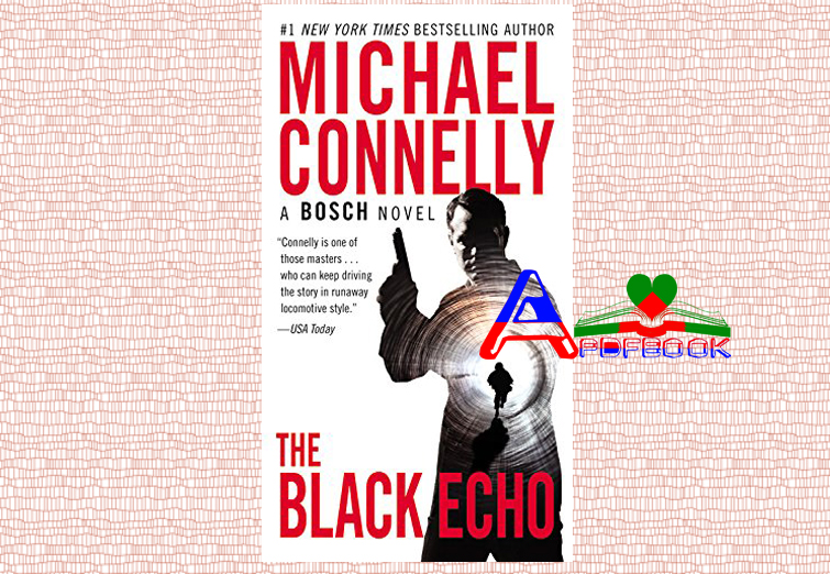 The Black Echo Novel by Michael Connelly pdf