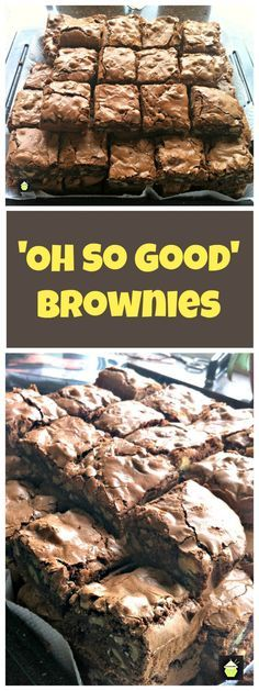 Oh So Good Brownies'..seriously, I have NEVER EVER tasted brownies like these before! They are awesome!