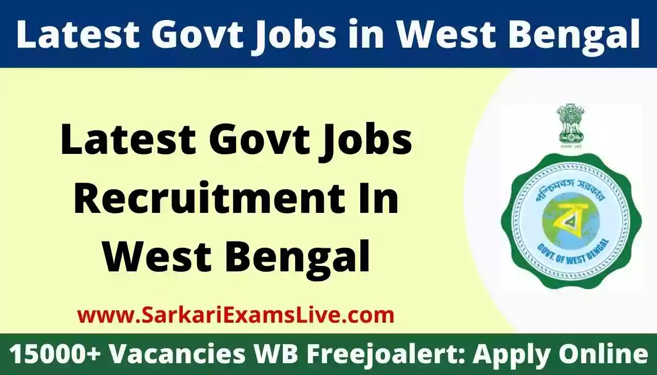 Latest WB Govt Jobs Recruitment In West Bengal 2021-22