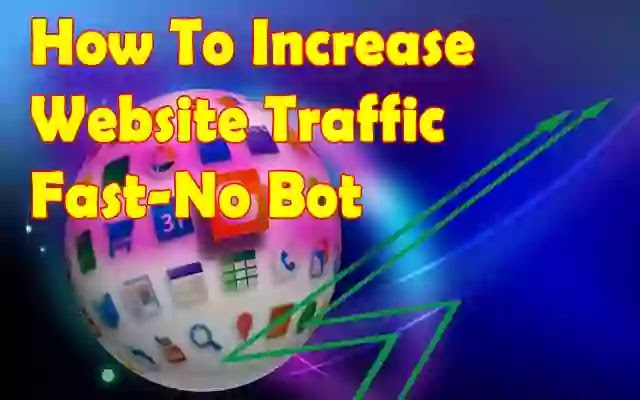 How To Increase Website Traffic Fast-No Bot