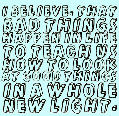 When Things Look Bad Quotes: I Believe, That Bad Things Happen In Life To Teach Us How