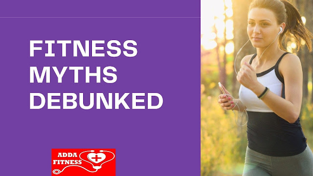 7 Fitness Myths Busted and Debunked
