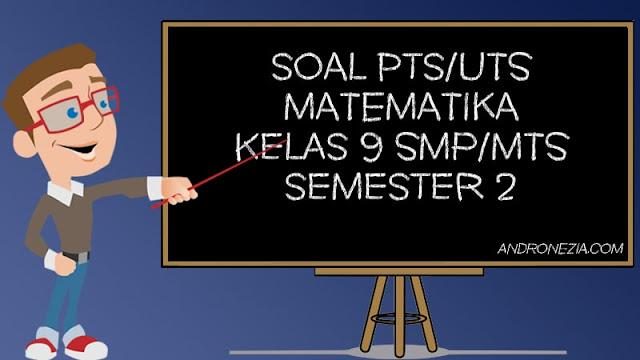 Soal UTS/PTS Matematika Kelas 9 Semester 2 Tahun 2021